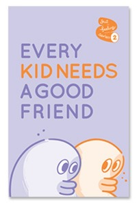 EVERY KID NEEDS A GOOD FRIEND